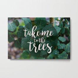 Take Me to the Trees Metal Print