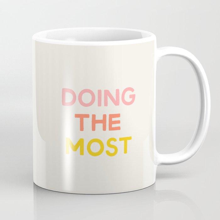Doing The Most Coffee Mug