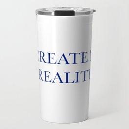 I create my reality Travel Mug