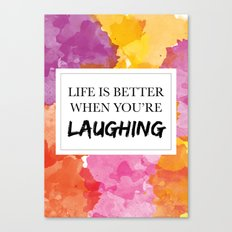 Life is better when you're laughing Canvas Print