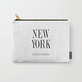 NEW YORK is always a good idea Quote Carry-All Pouch
