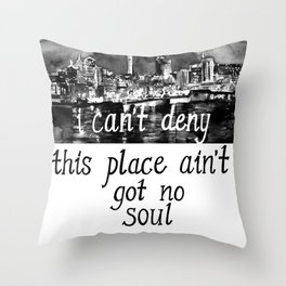 I CAN'T DENY THIS PLACE AIN'T GOT NO SOUL Throw Pillow