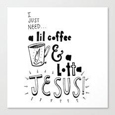 A Lil Coffee & a Lotta Jesus Canvas Print