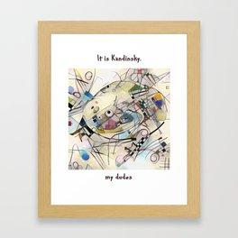 It's Kandinsky, My Dudes Framed Art Print