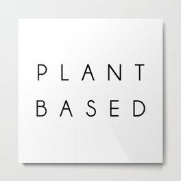 Plant based. Vegan, Herbivore, vegan gift, cruelty free, organic, handmade, birthday, gift for her Metal Print