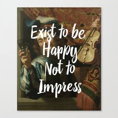 Exist to be happy, not to impress Canvas Print