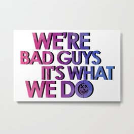 Harley Quinn - we're bad guys, it's what we do Metal Print