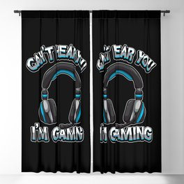 Can't Hear You I'm Gaming - Gamer Headset Sound Blackout Curtain