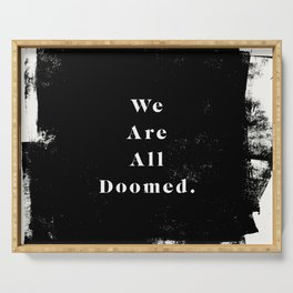 We Are All Doomed Serving Tray