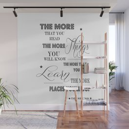 The More That You Read The More Things That You Know The More That You Learn Wall Mural