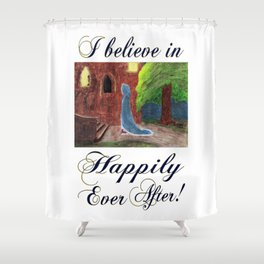 Cinderella's Arrival, I believe in Happily Ever After! Shower Curtain