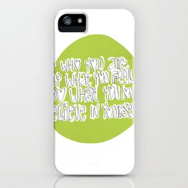 Be who you are..say what you feel..do what you love..believe in yourself! iPhone Case