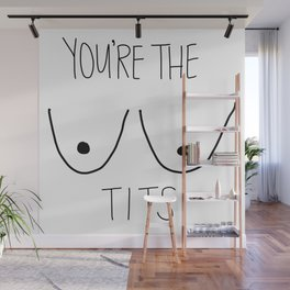 YOU'RE THE TITS Wall Mural