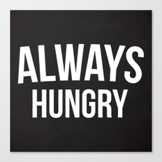 Always Hungry Funny Quote Canvas Print