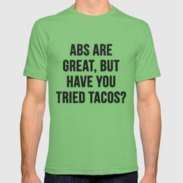 Abs are great, but have you tried tacos? (Black Text) T-shirt