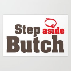 Step aside Butch Art Print