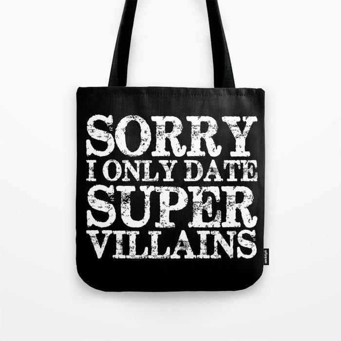 Sorry, I only date super villains! (Inverted) Tote Bag