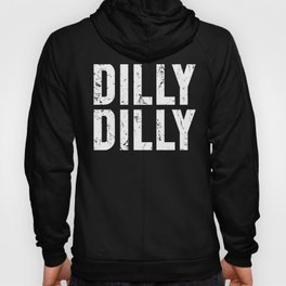 Dilly Dilly T Shirt - Funny beer drinking tee Hoody