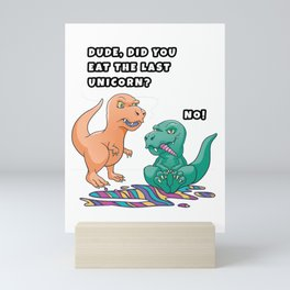 Funny Dino Did You Eat The Last Unicorn Dinosaur Lover Gift Mini Art Print