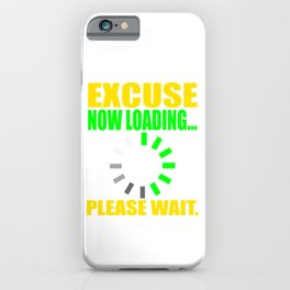 """Excuse Now Loading Please Wait"" tee design for your friends and family!  iPhone Case"