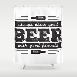 Always drink good beer with good friends Shower Curtain