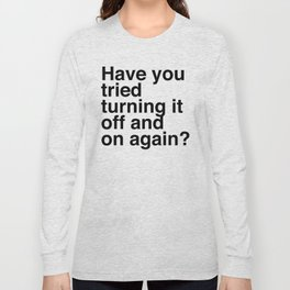 Restart It, or Funny You Should Ask Long Sleeve T-shirt