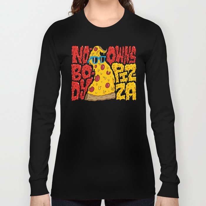Nobody Owns Pizza! Long Sleeve T-shirt