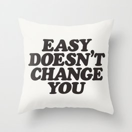 Easy Doesn't Change You motivational typography in black and white home and bedroom wall decor Throw Pillow