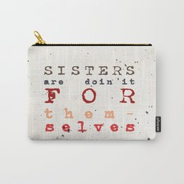 Quote - sisters are doin'it for themselves Carry-All Pouch