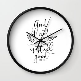 Christian Quote - And If Not He Is Still Good Wall Clock