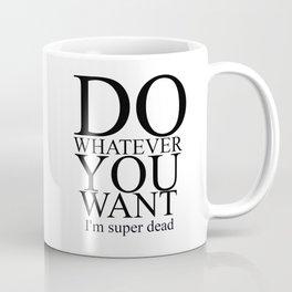 DO WHATEVER YOU WANT Coffee Mug