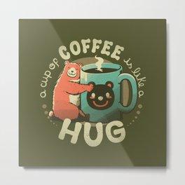 A Cup Of Coffee Is Like A Hug Metal Print
