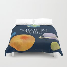 You Guys Have No Life! Duvet Cover