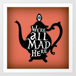 """""""We're all MAD here"""" - Alice in Wonderland - Teapot - 'Mad Hatter Melon' Art Print"""