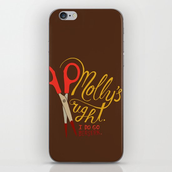 Molly's right. I do go berserk. iPhone Skin