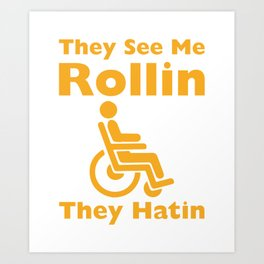 They See Me Rolling They Hating Funny Wheelchair T-shirt Art Print