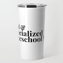 Weird and Unsocialized Homeschool Mom Travel Mug