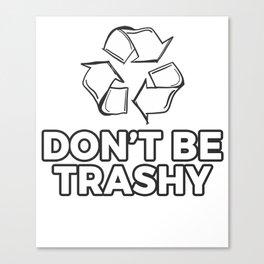Dont Be Trashy Canvas Print