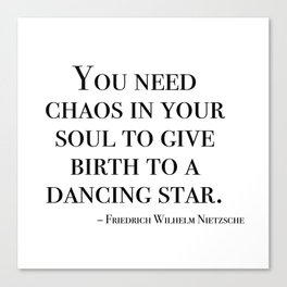 You need chaos in your soul Canvas Print