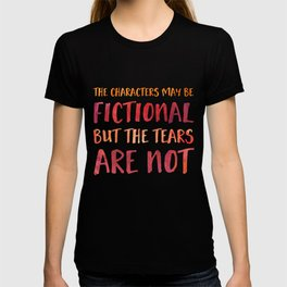 The Characters May Be Fictional But The Tears Are Not - Red/Orange T-shirt