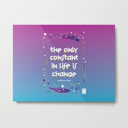 The only constant in life is change Metal Print