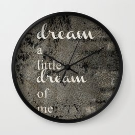 DREAM A LITTLE DREAM OF ME.. Wall Clock