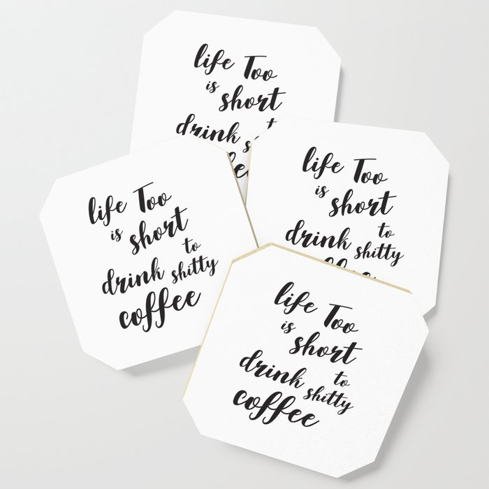 Life Is Too Short To Drink Shitty Coffee Quote Coaster By Rhoar