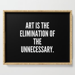 Art is the elimination of the unnecessary Serving Tray