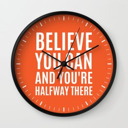 BELIEVE YOU CAN AND YOU'RE HALFWAY THERE (Orange) Wall Clock