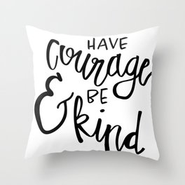 have courage and be kind no. 1 Throw Pillow
