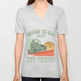 Railroad Railway Public Transportation Locomotive Never Too Old For Toy Trains Train Gift Unisex V-Neck