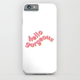 Hello Gorgeous, a beautiful typography design iPhone Case
