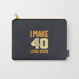 I Make 40 Look Good 40th Birthday Gift Carry-All Pouch