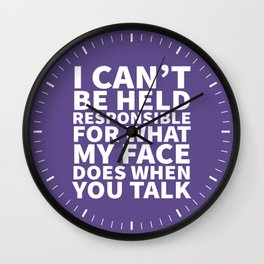 I Can't Be Held Responsible For What My Face Does When You Talk (Ultra Violet) Wall Clock